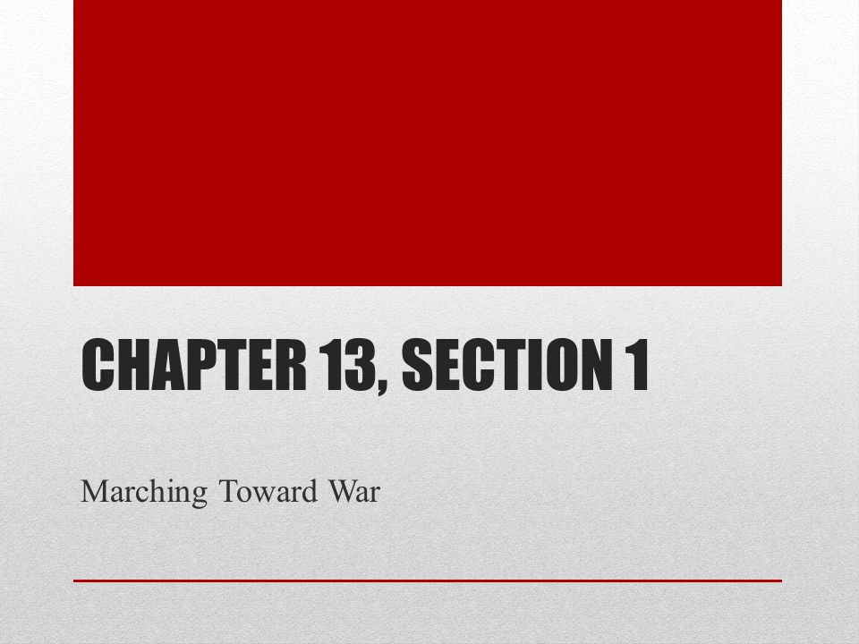 Chapter 13, Section 1 Marching Toward War