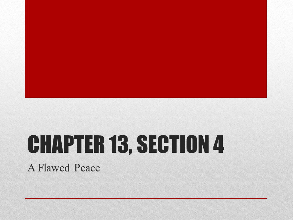 Chapter 13, Section 4 A Flawed Peace