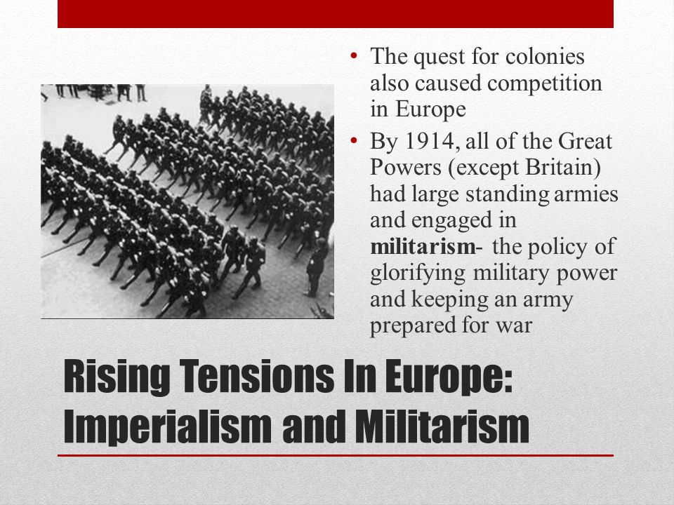 Rising Tensions In Europe: Imperialism and Militarism