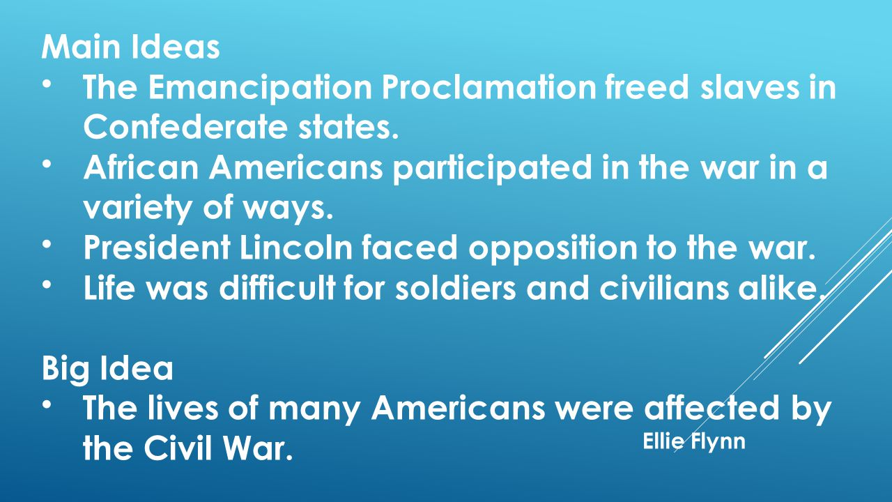 Main Ideas The Emancipation Proclamation freed slaves in Confederate states. African Americans participated in the war in a variety of ways.