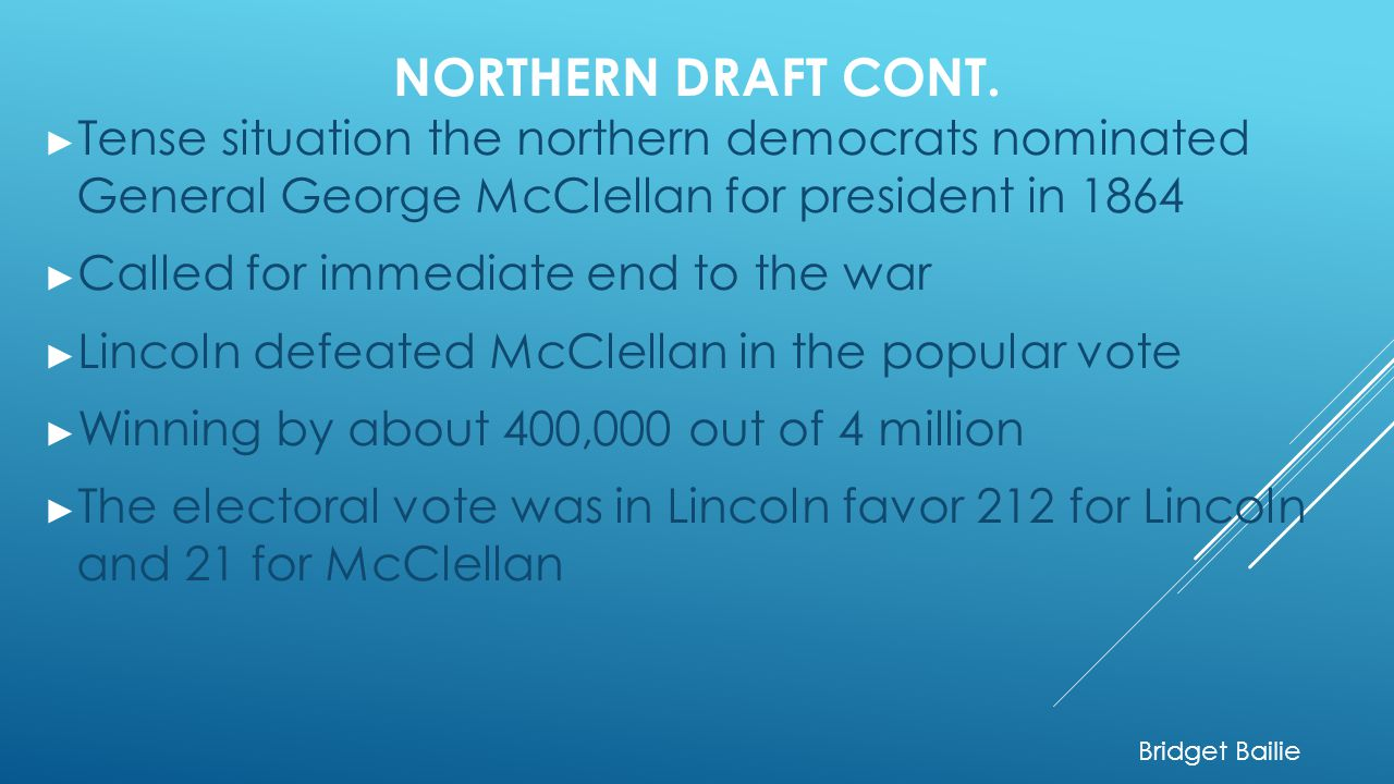 Northern Draft cont. Tense situation the northern democrats nominated General George McClellan for president in 1864.
