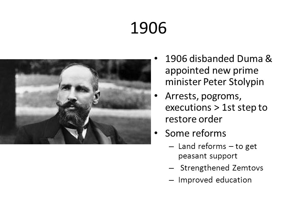 1906 1906 disbanded Duma & appointed new prime minister Peter Stolypin