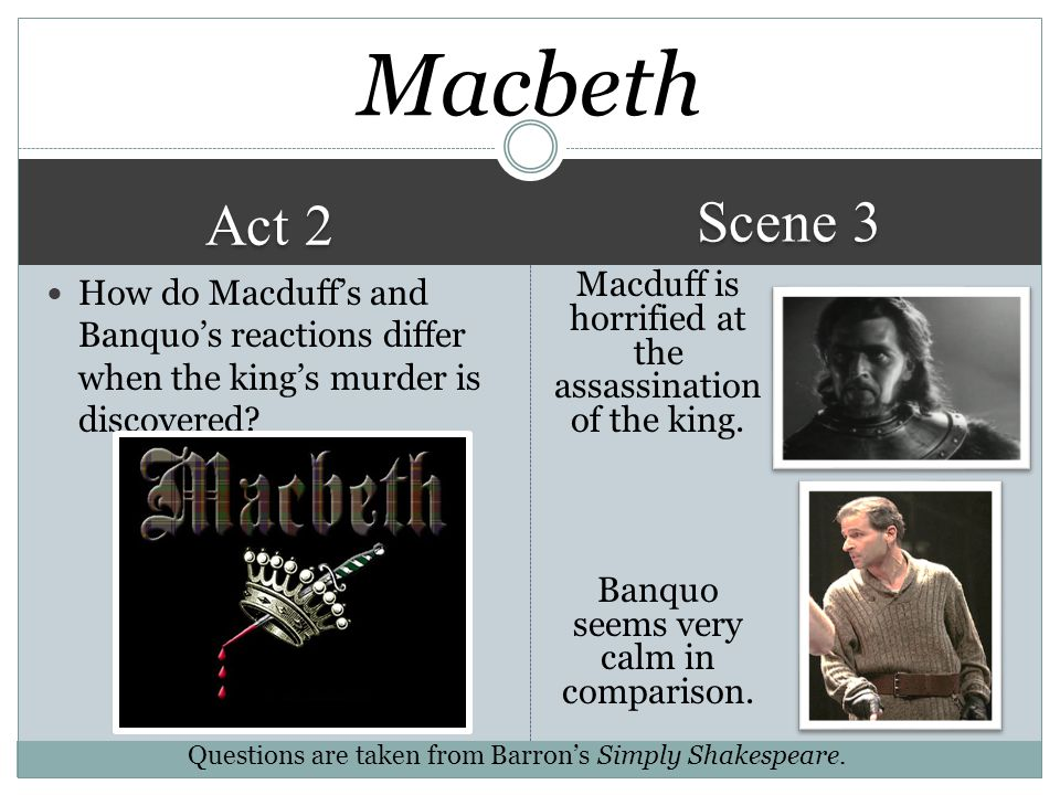 Macbeth Scene 3. Act 2. How do Macduff's and Banquo's reactions differ when the king's murder is discovered