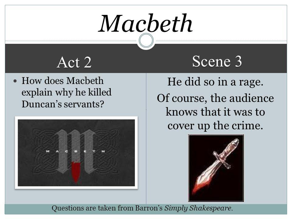 Macbeth Scene 3. Act 2. How does Macbeth explain why he killed Duncan's servants