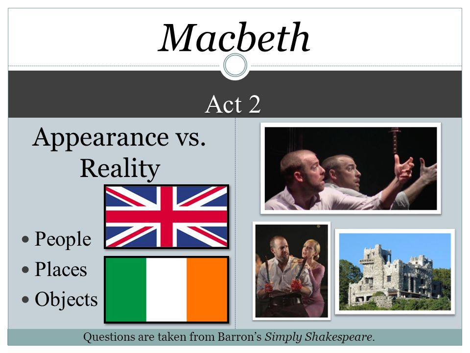 Macbeth Act 2 Appearance vs. Reality People Places Objects