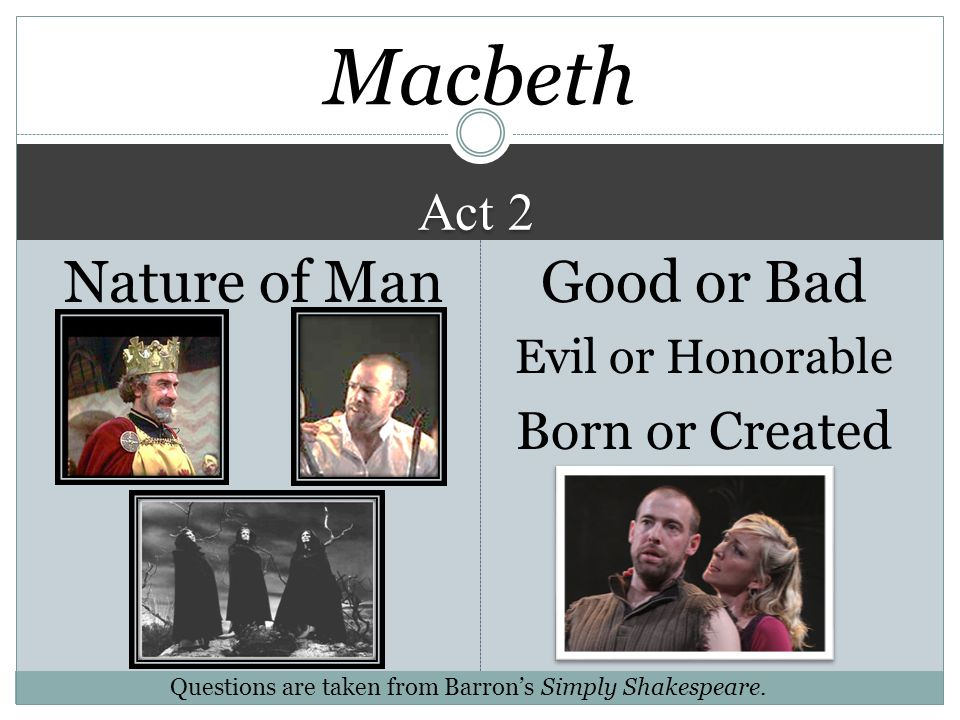 Macbeth Nature of Man Good or Bad Act 2 Born or Created