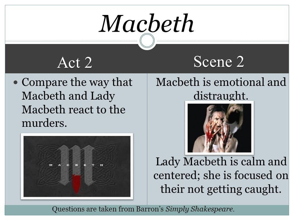 Macbeth Scene 2. Act 2. Compare the way that Macbeth and Lady Macbeth react to the murders.