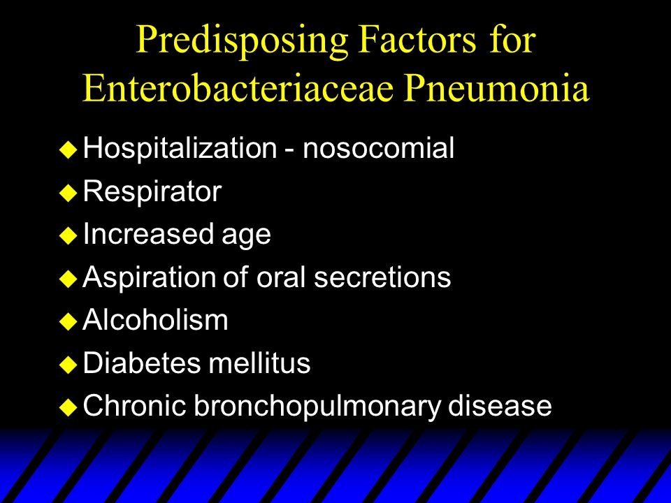 Predisposing Factors for Enterobacteriaceae Pneumonia