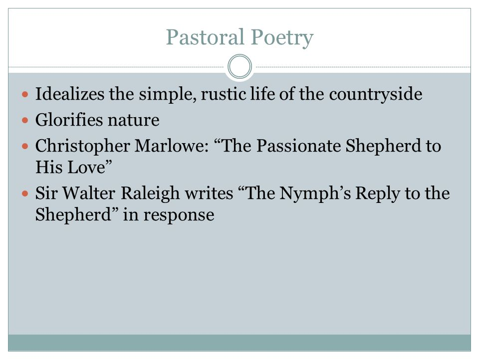 Pastoral Poetry Idealizes the simple, rustic life of the countryside