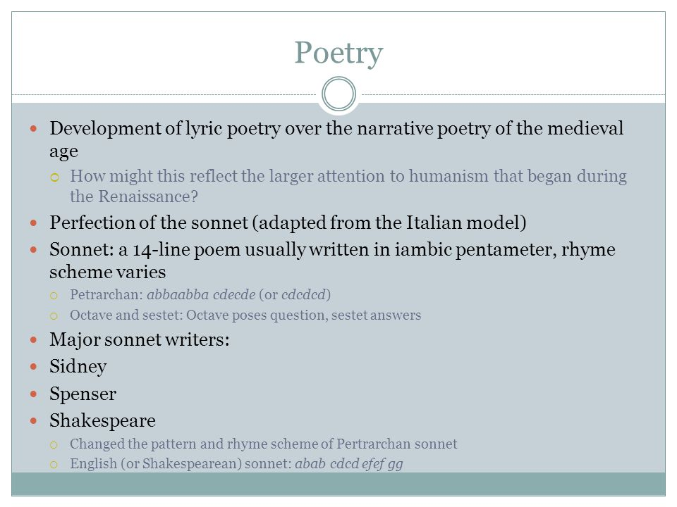 Poetry Development of lyric poetry over the narrative poetry of the medieval age.
