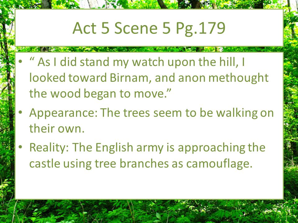 Act 5 Scene 5 Pg.179 As I did stand my watch upon the hill, I looked toward Birnam, and anon methought the wood began to move.