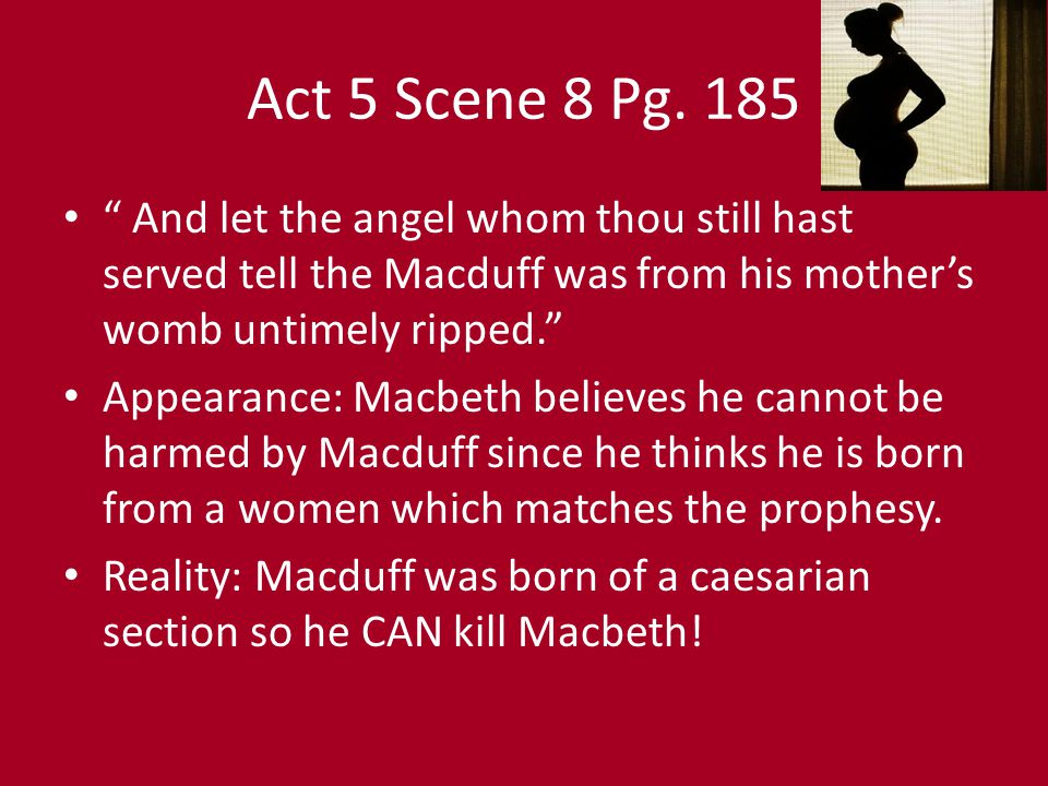 Act 5 Scene 8 Pg. 185 And let the angel whom thou still hast served tell the Macduff was from his mother's womb untimely ripped.