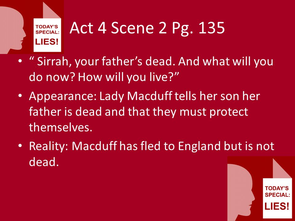 Act 4 Scene 2 Pg. 135 Sirrah, your father's dead. And what will you do now How will you live