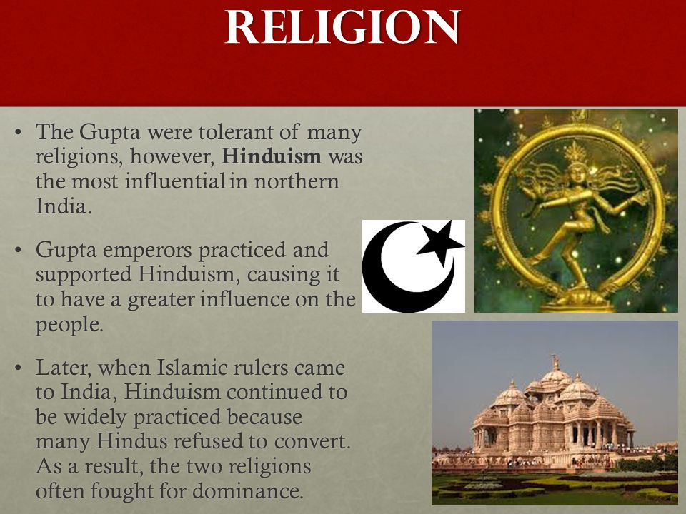 Religion The Gupta were tolerant of many religions, however, Hinduism was the most influential in northern India.