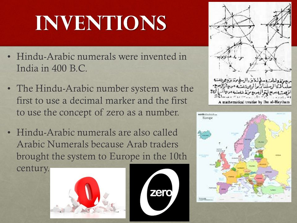 Inventions Hindu-Arabic numerals were invented in India in 400 B.C.