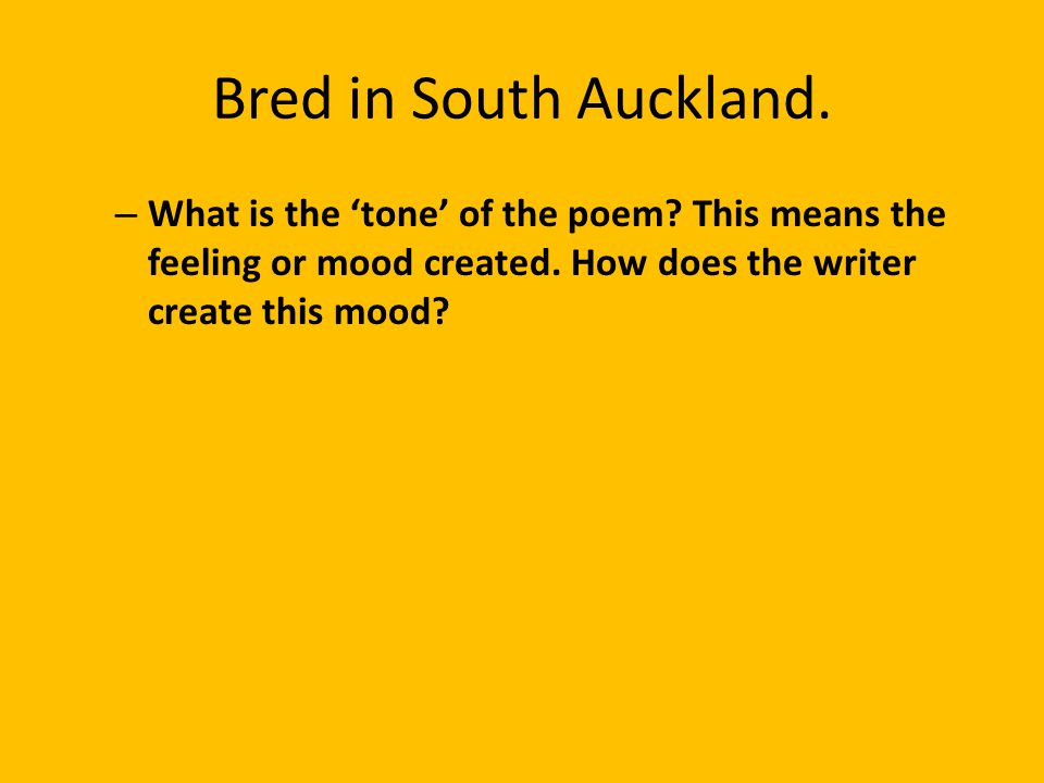 Bred in South Auckland. What is the 'tone' of the poem.