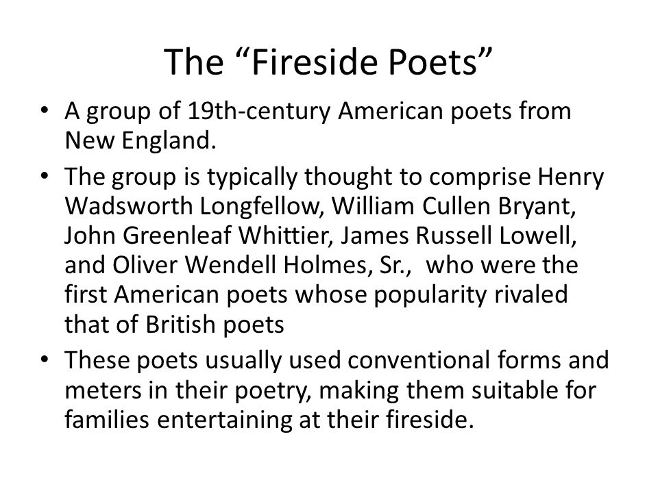 The Fireside Poets A group of 19th-century American poets from New England.