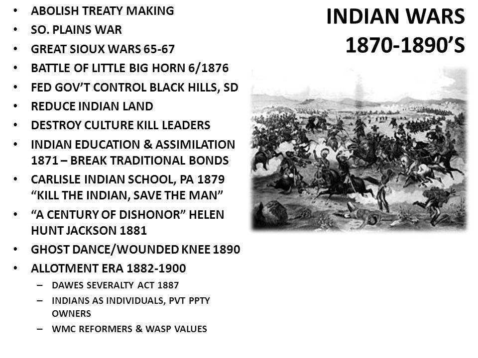 INDIAN WARS 1870-1890'S ABOLISH TREATY MAKING SO. PLAINS WAR