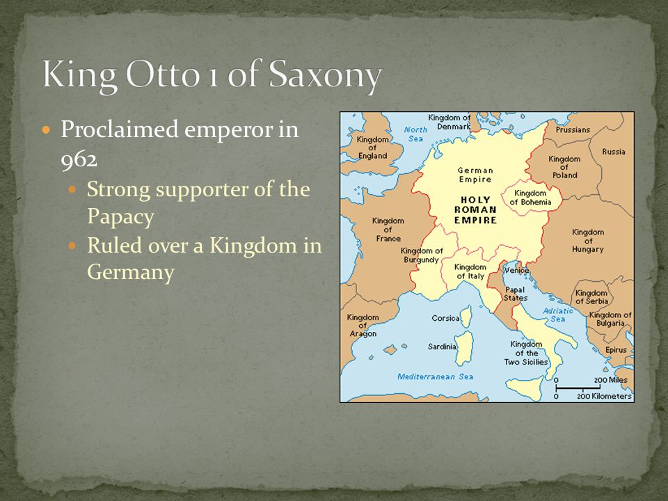 King Otto 1 of Saxony Proclaimed emperor in 962