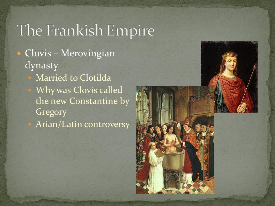 The Frankish Empire Clovis – Merovingian dynasty Married to Clotilda