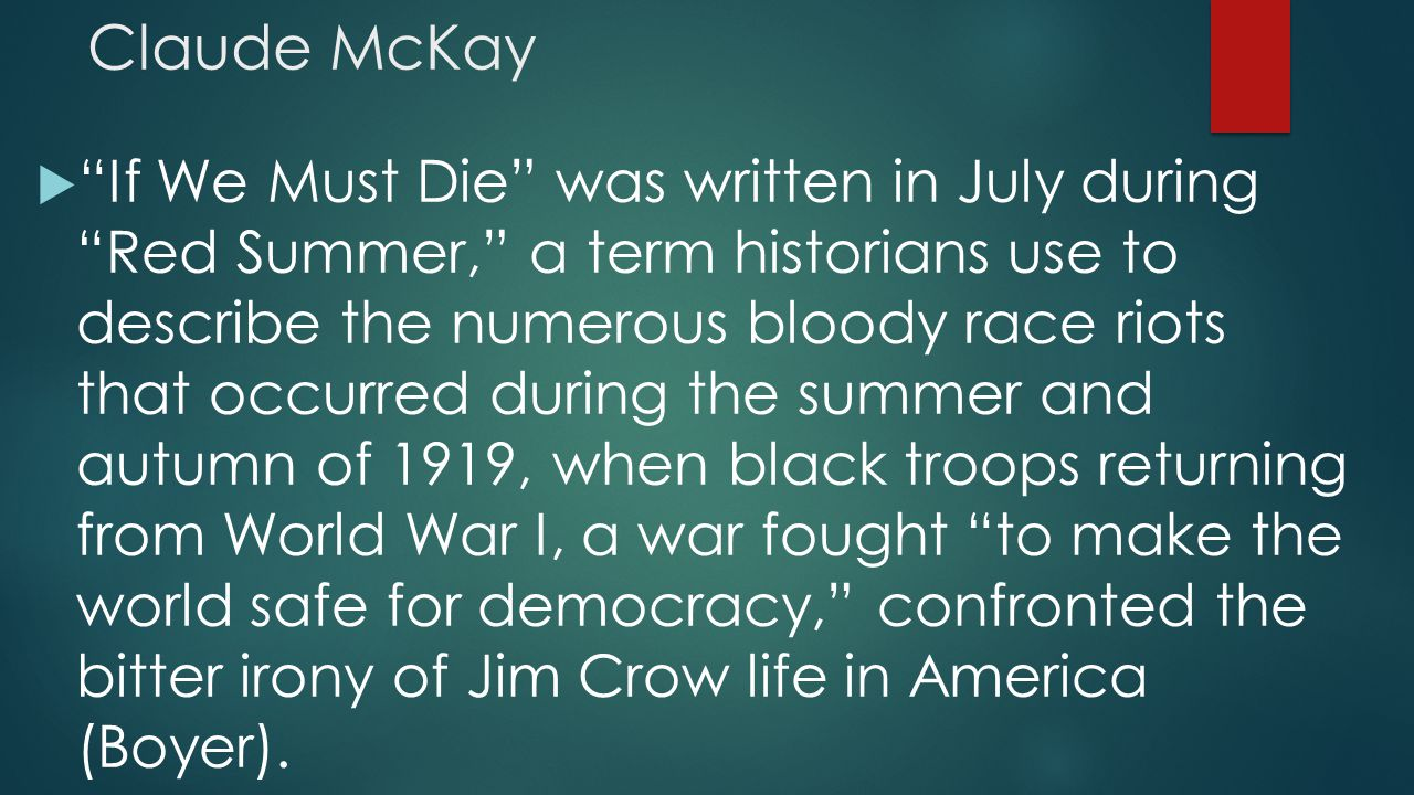 an analysis of if we must die a poem by claude mckay Transcript of analysis of claude mckay's if we must die the poem was published during the harlem renaissance (1919-1940) the harlem renaissance was caused when a great number of southern african americans fled to the north.