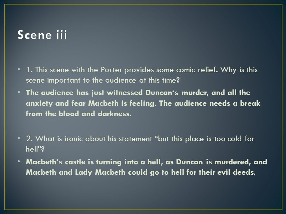 Scene iii 1. This scene with the Porter provides some comic relief. Why is this scene important to the audience at this time