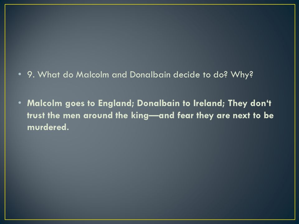 9. What do Malcolm and Donalbain decide to do Why