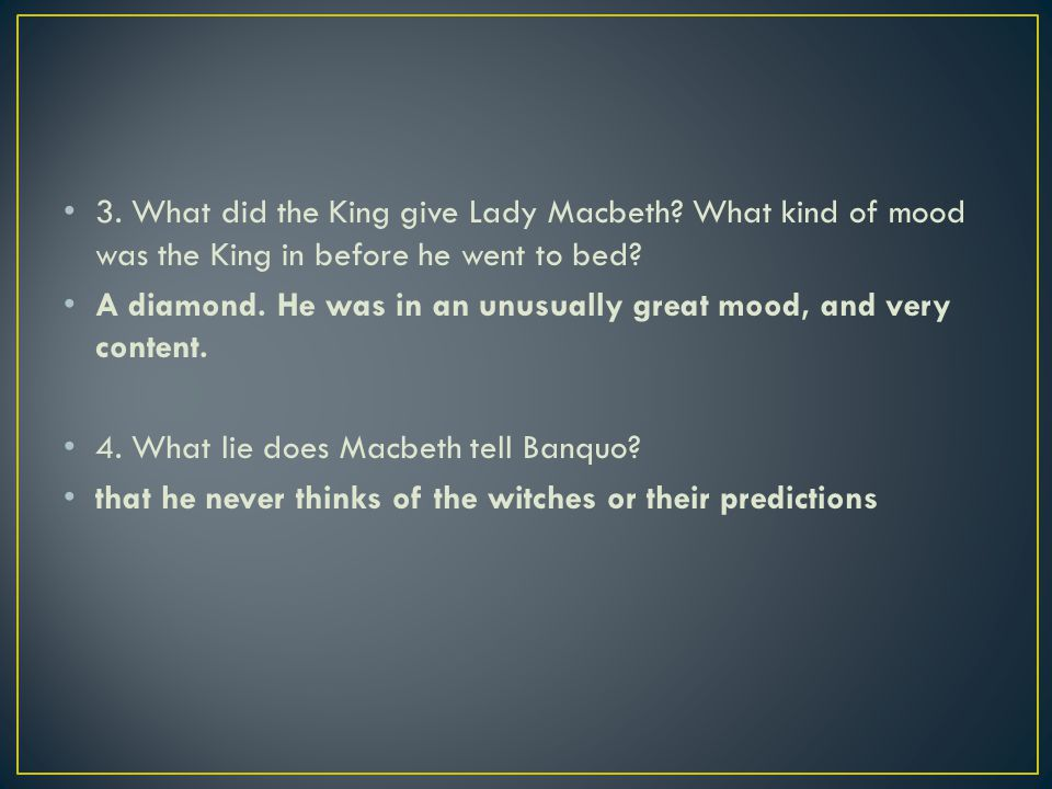 3. What did the King give Lady Macbeth