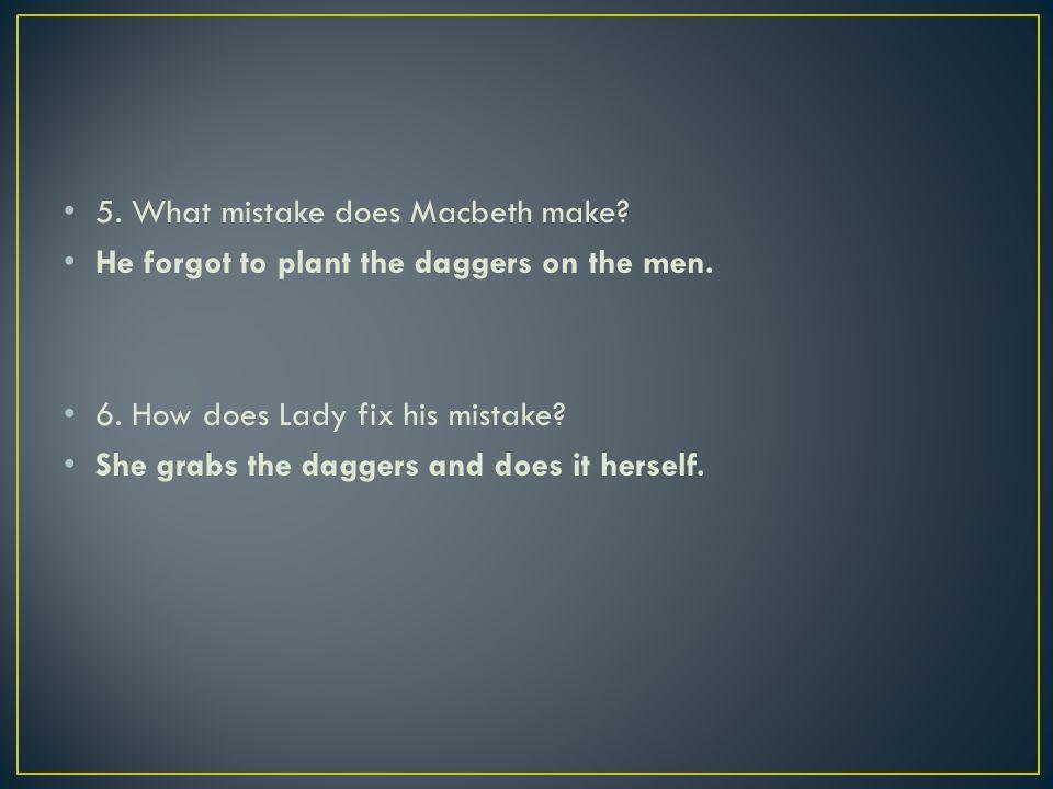 5. What mistake does Macbeth make