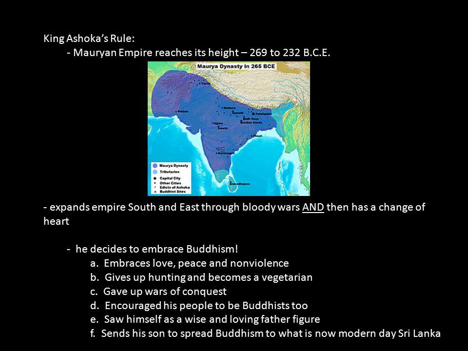 King Ashoka's Rule: - Mauryan Empire reaches its height – 269 to 232 B.C.E.