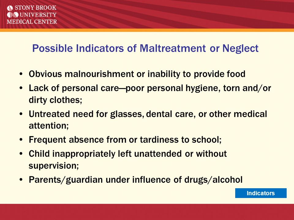 Possible Indicators of Maltreatment or Neglect