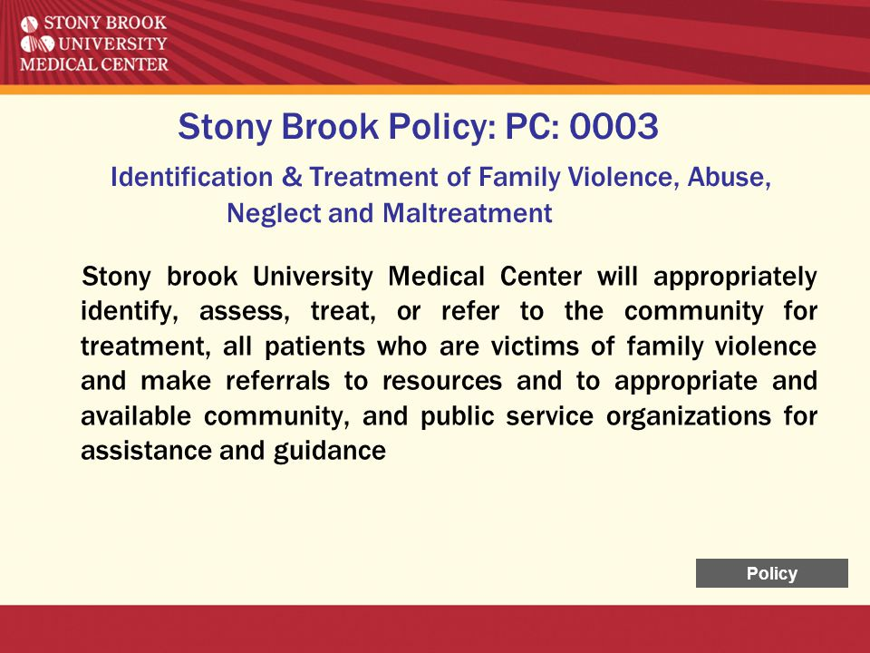 Stony Brook Policy: PC: 0003 Identification & Treatment of Family Violence, Abuse, Neglect and Maltreatment
