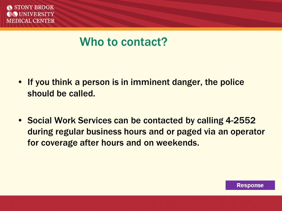 Who to contact If you think a person is in imminent danger, the police should be called.