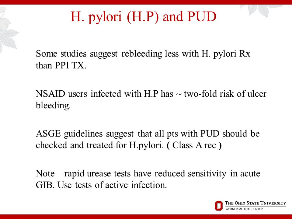 H. pylori (H.P) and PUD Some studies suggest rebleeding less with H. pylori Rx than PPI TX.
