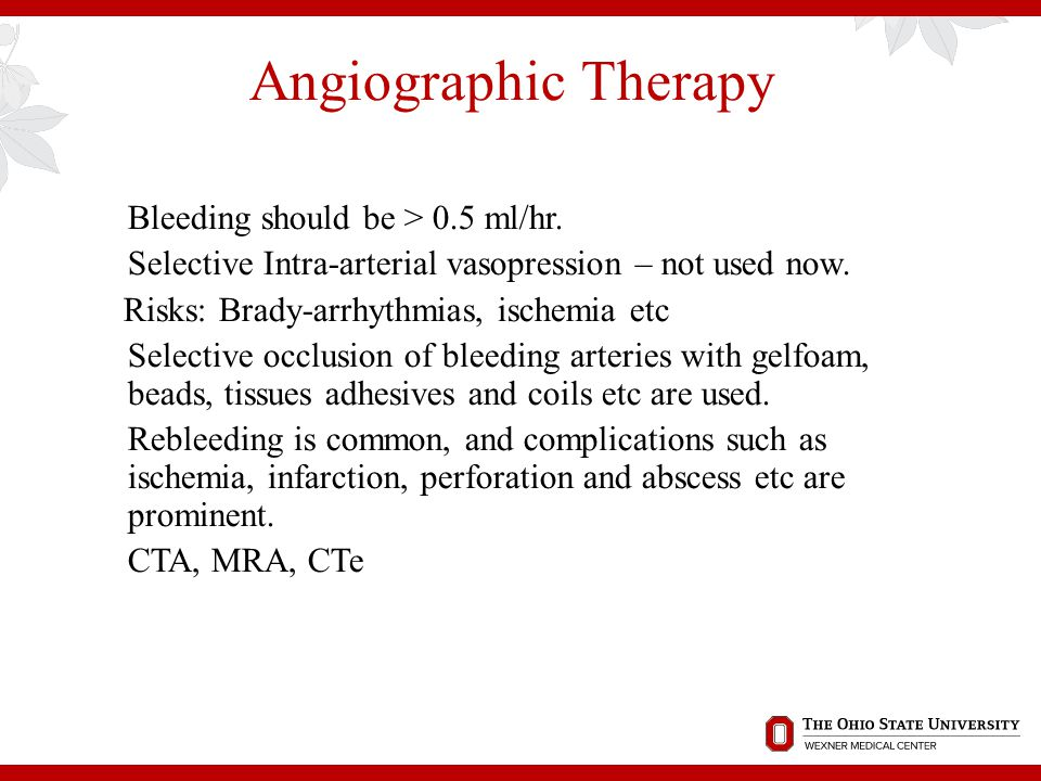 Angiographic Therapy Bleeding should be > 0.5 ml/hr.