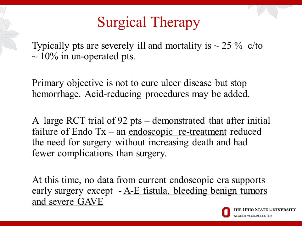 Surgical Therapy Typically pts are severely ill and mortality is ~ 25 % c/to ~ 10% in un-operated pts.