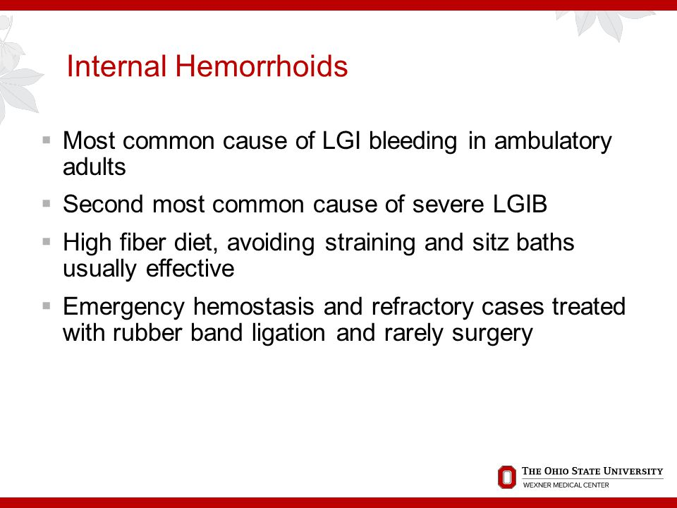 Internal Hemorrhoids Most common cause of LGI bleeding in ambulatory adults. Second most common cause of severe LGIB.