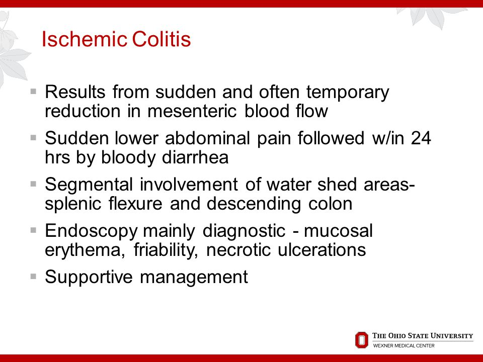 Ischemic Colitis Results from sudden and often temporary reduction in mesenteric blood flow.