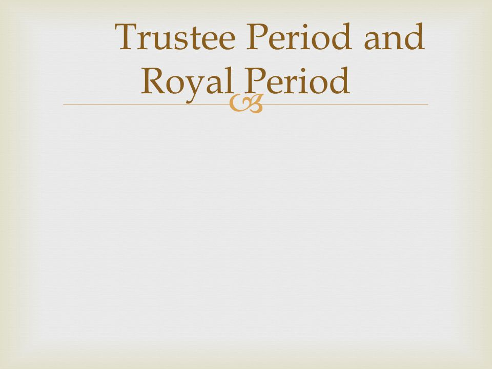 Trustee Period and Royal Period