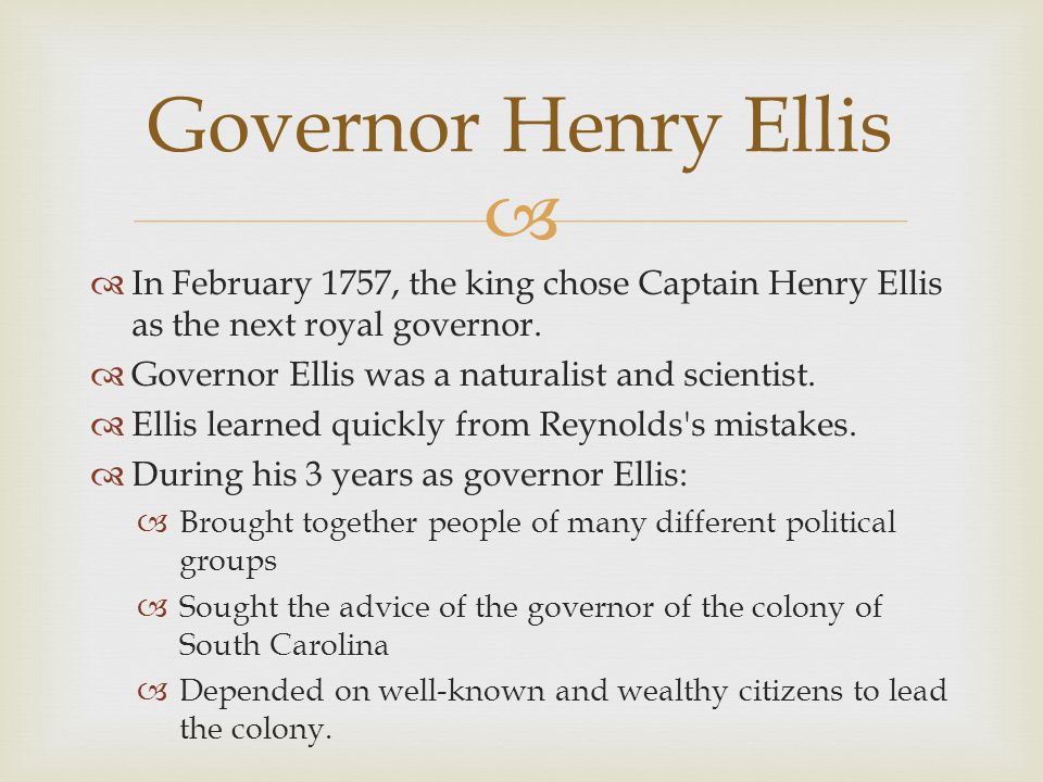 Governor Henry Ellis In February 1757, the king chose Captain Henry Ellis as the next royal governor.