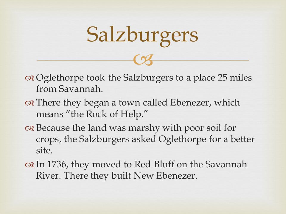 Salzburgers Oglethorpe took the Salzburgers to a place 25 miles from Savannah.