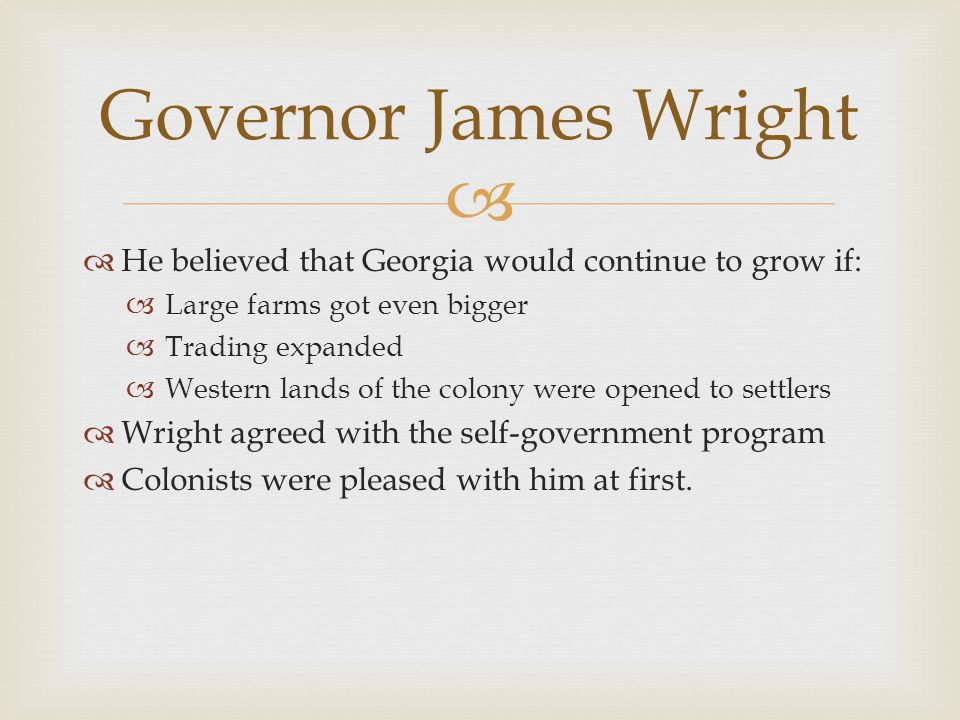 Governor James Wright He believed that Georgia would continue to grow if: Large farms got even bigger.