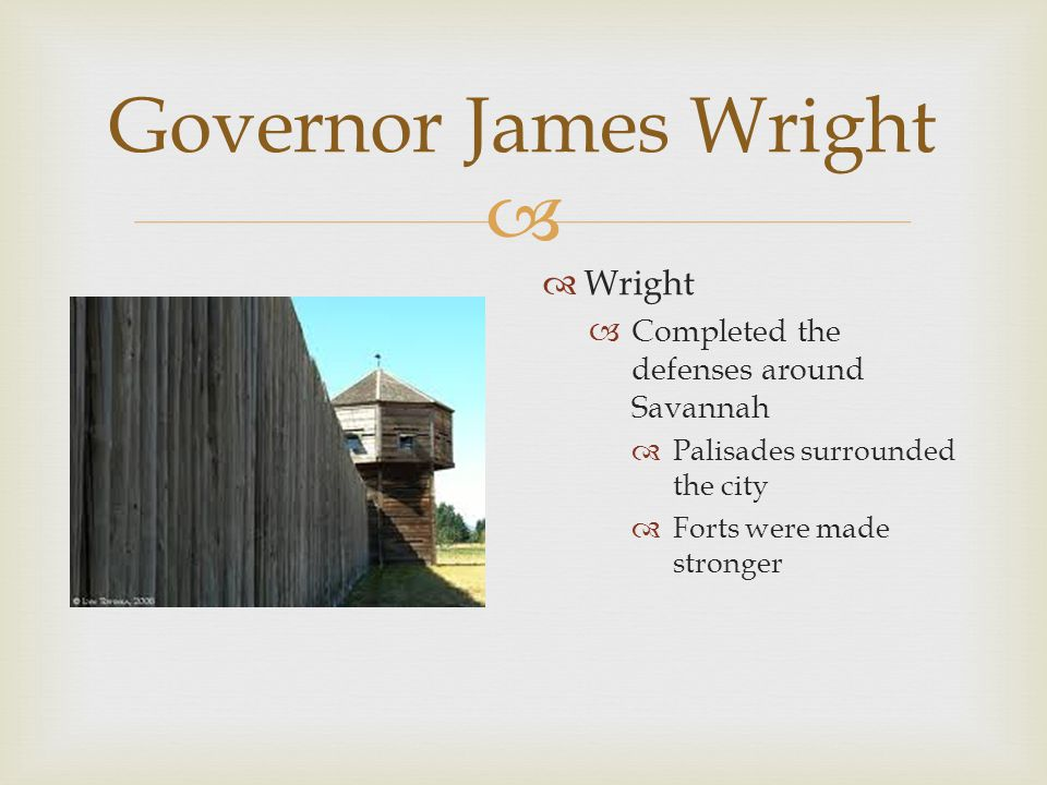 Governor James Wright Wright Completed the defenses around Savannah