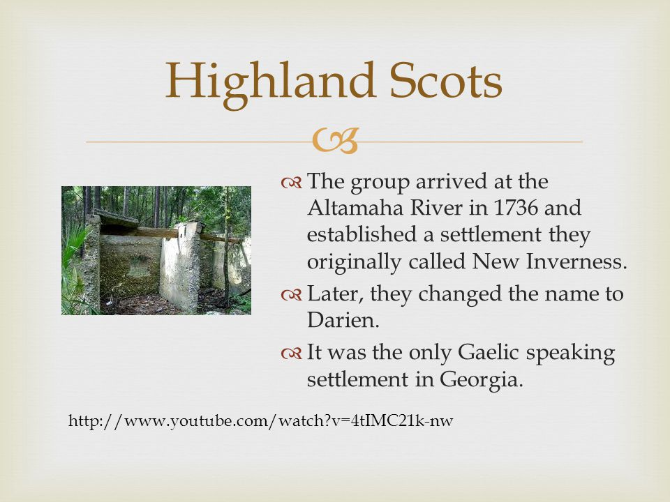 Highland Scots The group arrived at the Altamaha River in 1736 and established a settlement they originally called New Inverness.