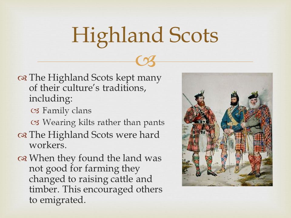 Highland Scots The Highland Scots kept many of their culture's traditions, including: Family clans.