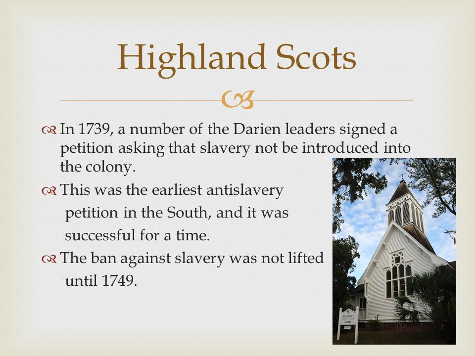 Highland Scots In 1739, a number of the Darien leaders signed a petition asking that slavery not be introduced into the colony.