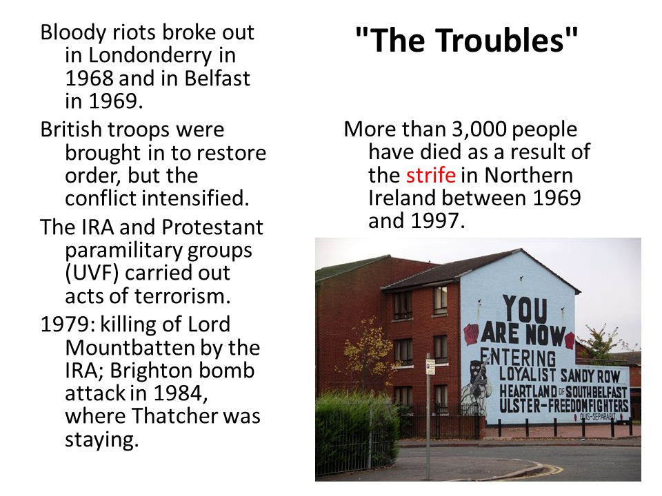 Bloody riots broke out in Londonderry in 1968 and in Belfast in 1969