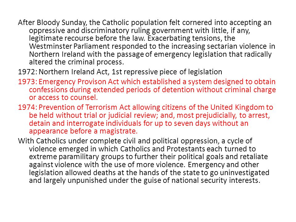 After Bloody Sunday, the Catholic population felt cornered into accepting an oppressive and discriminatory ruling government with little, if any, legitimate recourse before the law.