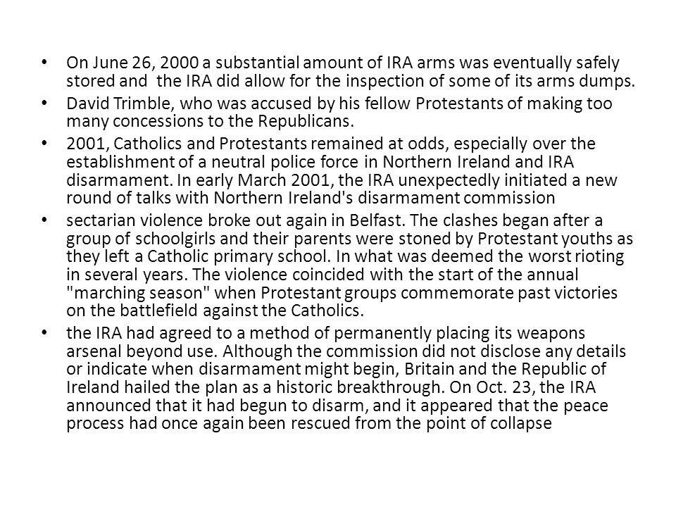On June 26, 2000 a substantial amount of IRA arms was eventually safely stored and the IRA did allow for the inspection of some of its arms dumps.