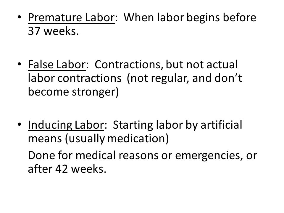 Premature Labor: When labor begins before 37 weeks.